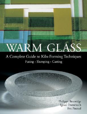 Warm Glass By Beveridge, Philippa/ Domenech, Ignasi/ Pascual, Eva/ Pascual I Miro, Eva